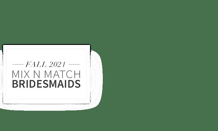 Mix N Match Bridesmaid Dresses Fall 2021